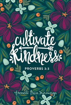 Cultivate kindness Proverbs by French Press Mornings Bible Verses Quotes, Bible Scriptures, Inspiring Bible Verses, Morning Bible Quotes, Proverbs Verses, Bible Verse Typography, Godly Quotes, Bible Verse Art, French Press Mornings