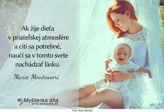 Ak žije dieťa vpriateľskej atmosfére acíti sa potrebné, naučí sa vtomto svete nachádzať lásku.Marie Montessori