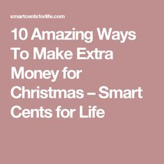 10 Amazing Ways To Make Extra Money for Christmas – Smart Cents for Life