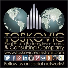 Follow us on social networks! «TOSKOVIC ESPAÑA»  «TOSKOVIC EXPORT-IMPORT»  «TOSKOVIC Real Estate Business Investments & Consulting Company»  www.toskovicrealestate.com