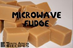 South African Recipes EASY MICROWAVE FUDGE (Antionette Kruger)