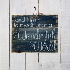 Hand Painted Reclaimed Pallet Wood Sign - And I think to myself what a Wonderful World by EverydayCreationsJen on Etsy https://www.etsy.com/listing/217566000/hand-painted-reclaimed-pallet-wood-sign
