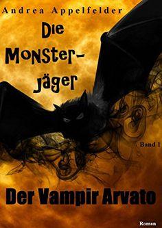 Die Monsterjäger: Band 1 Der Vampir Arvato von [Appelfelder, Andrea]