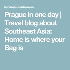 Prague in one day | Travel blog about Southeast Asia: Home is where your Bag is