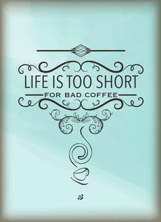 Life is too short for bad coffee #Coffee #Quotes