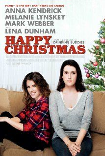 Happy Christmas, Dec 2014 Irresponsible 20-something Jenny arrives in Chicago to live with her older brother Jeff, a young film-maker living a happy existence with his novelist wife Kelly and 2 yr. old son.  Lena Dunham, Anna Kendrick