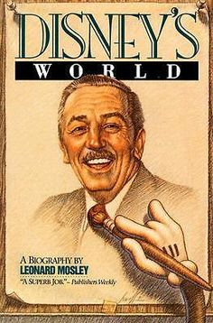 Disney s World, A Biography by Leonard Mosley, 9780812885149.