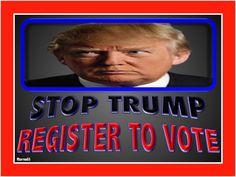 STOP TRUMP - REGISTER TO VOTE