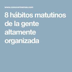 8 hábitos matutinos de la gente altamente organizada