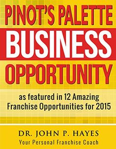 Pinot's Palette Business Opportunity: As featured in 12 Amazing Franchise Opportunities (Franchise Business Ideas Book 7) by Dr. John P. Hayes http://www.amazon.com/dp/B0147NLJ4Q/ref=cm_sw_r_pi_dp_guUawb1TPA2JF
