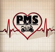 Yes I have PMS! PMS - PARKED MOTORCYCLE SYNDROME, SPORTBIKES, RIDER, MOTORCYCLE, QUOTES