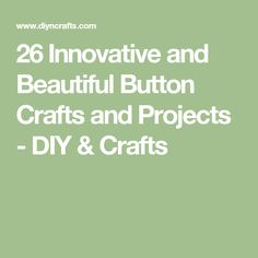 26 Innovative and Beautiful Button Crafts and Projects - DIY & Crafts