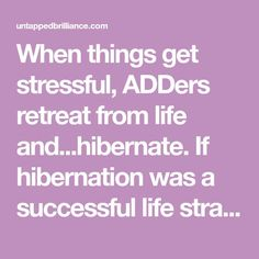 When things get stressful, ADDers retreat from life and. If hibernation was a successful life strategy, I wouldn't be writing this! Adhd Facts, Adhd Signs, Adhd Help, Adhd Brain, Adhd Strategies, Attention Deficit Disorder, Adhd And Autism, Adult Adhd, Coping Skills