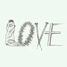 Jesus took the crown of thorns, the nails, the cross, because of His love for us.