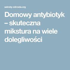 Domowy antybiotyk – skuteczna mikstura na wiele dolegliwości Natural Medicine, Metabolism, Food And Drink, Health, Creative, Health Care, Natural Home Remedies, Naturopathy, Salud