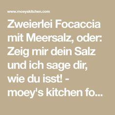 Zweierlei Focaccia mit Meersalz, oder: Zeig mir dein Salz und ich sage dir, wie du isst! - moey's kitchen foodblog