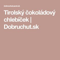 Tirolský čokoládový chlebíček | Dobruchut.sk