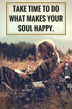 Take time to do what makes your sould happy. To see more travel and adventure quotes, click on this pic!
