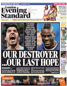 """Evening Standard (London, UK) after the game against Uruguay: """"Destroyer"""" (Suarez) and """"Last Hope"""" (Balotelli)"""