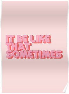 'It be like that sometimes Pink' Poster by Lyman Creative Co. It be like that sometimes Pink Poster Colorfull Wallpaper, Aesthetic Pastel Wallpaper, Pink Wallpaper, Aesthetic Wallpapers, Screen Wallpaper, Wallpaper Quotes, Wallpaper Backgrounds, Collage Mural, Bedroom Wall Collage