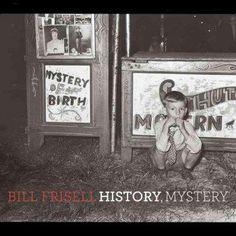 Bill Frisell - History, Mystery