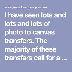 """I have seen lots and lots and lots of photo to canvas transfers. The majority of these transfers call for a gel medium which runs about $13.... NOPE! It also calls for 12 hours of drying. """"Ain't nobody got time for dat""""So here is my version that was muuuch cheaper! It also makes creating a…"""