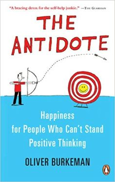 The Antidote: Happiness For People Who Can't Stand Positive Thinking: Oliver Burkeman: 9780143175988: Books - Amazon.ca