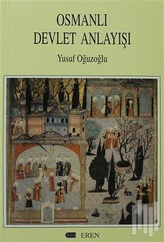 Eren Yayincilik Osmanli Devlet Anlayisi Yusuf Oguzoglu Kitap Yorumlari Kitap Gercekler