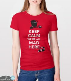 """""""Keep Calm, We're All Mad Here"""" Alice in Wonderland Keep Calm T-Shirt   Men's, Women's, and Kid's Sizes from Boots Tees."""