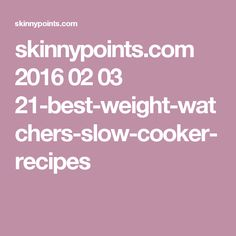 skinnypointscom 2016 02 03 21 best weight watchers slow