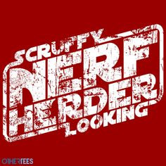 Declare yourself a Scruffy Looking Nerf Herder for only $10.