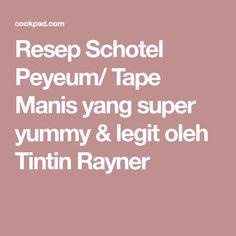 Resep Schotel Peyeum/ Tape Manis yang super yummy & legit oleh Tintin Rayner