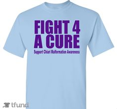 Check out Fight for a Cure for Chiari fundraiser t-shirt. Buy one & share it to help support the campaign!