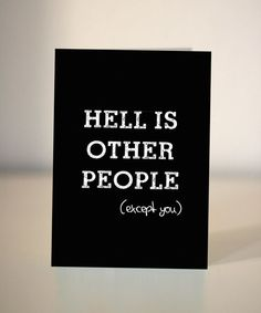 Hell is other people  / funny Valentine's - anniversary card by Dickens ink.