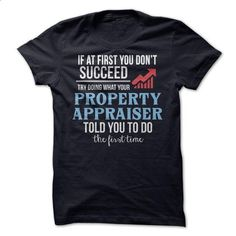 property appraiser - #shirt skirt #comfy sweater. PURCHASE NOW => https://www.sunfrog.com/No-Category/property-appraiser.html?68278