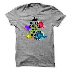 Keep Calm And Teach ArtKeep Calm And Teach Art - Perfect T-Shirt for Art Teachersart teacher, keep calm and teach art, funny art teacher shirt