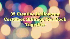 35 Creative Halloween Costumes Siblings Can Rock Together - https://twitter.com/pdoors/status/810371178548166656