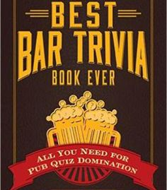 The Best Bar Trivia Book Ever: All You Need For Pub Quiz Domination PDF