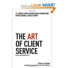 The Art of Client Service: 58 Things Every Advertising & Marketing Professional Should Know (By Robert Solomon)