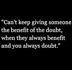 Give them the benefit of doubt,to make them happy at first then think of a way to make yourself happy with that doubt ! Great Quotes, Quotes To Live By, Me Quotes, Motivational Quotes, Funny Quotes, Inspirational Quotes, Qoutes, Good Luck Quotes, Revenge Quotes