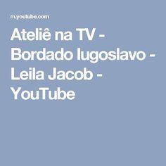 Ateliê na TV - Bordado Iugoslavo - Leila Jacob - YouTube