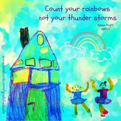 Count your rainbows, not your thunderstorms Love Words, Beautiful Words, Words Quotes, Sayings, Under The Rainbow, Thunder And Lightning, Thunderstorms, E Cards, Happy People