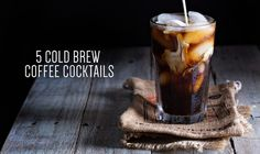 5 Cold Brew Coffee Cocktails