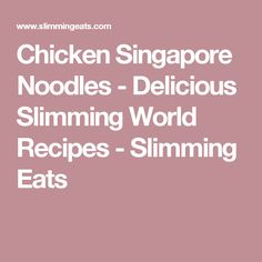 Chicken Singapore Noodles - Delicious Slimming World Recipes - Slimming Eats