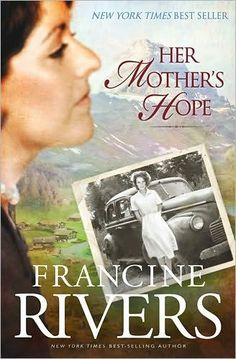 Her Mother's Hope by Francine Rivers...I haven't read this book yet, but I have heard this series is really good!