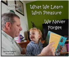 Alfred Mercier quote: What we learn with pleasure... we never forget. Spiritual Quotes To Live By