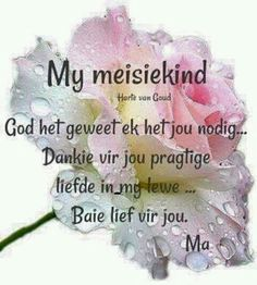 Dankie vir jou pragtige liefde in my lewe. Mothers Quotes To Children, Mom Quotes From Daughter, Quotes For Kids, To My Daughter, Daughters, Birthday Wishes For Daughter, Happy Birthday Wishes, Special Words, Special Quotes