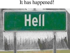 "You might know the expression ""When Hell freezes over!"", while the very hot place you think of might not freeze over, Hell, Michigan does from time to time!"