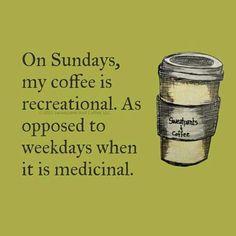 Coffee コーヒー Café Caffè кофе Kaffe Kō hī Java Caffeine On Sundays my coffee is recreational, as opposed to weekdays when it is medicinal.
