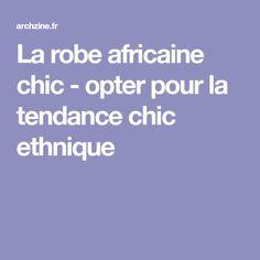 La robe africaine chic - opter pour la tendance chic ethnique